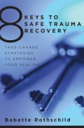 8 Keys to Safe Trauma Recovery Take-Charge Strategies to Empower Your Healing