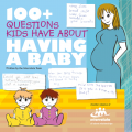 100 + Questions Kids have about Having a Baby