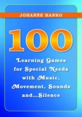 100 Learning Games for Special Needs with Music, Movement, Sounds and...Silence