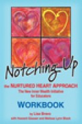 Notching Up The Nurtured Heart Approach: The New Inner Wealth Initiative for Educators WORKBOOK